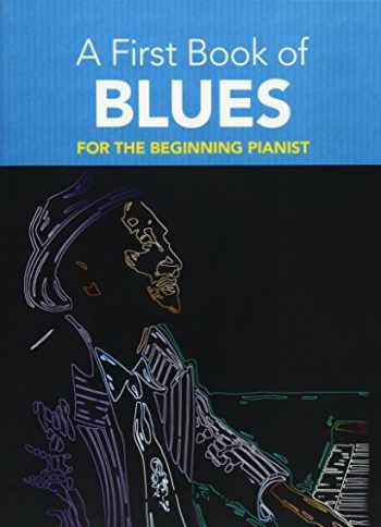 9780486481296-0486481298-A First Book of Blues: 16 Arrangements for the Beginning Pianist (Dover Music for Piano)