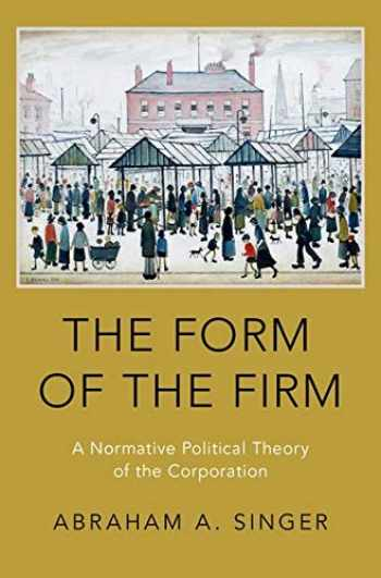 9780190698348-0190698349-The Form of the Firm: A Normative Political Theory of the Corporation