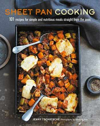 9781849759366-1849759367-Sheet Pan Cooking: 101 recipes for simple and nutritious meals straight from the oven