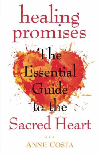 9781632530967-1632530961-Healing Promises: The Essential Guide to the Sacred Heart