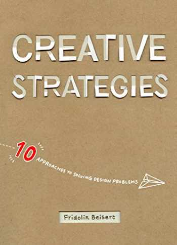 9781624650260-1624650260-Creative Strategies: 10 approaches to solving design problems