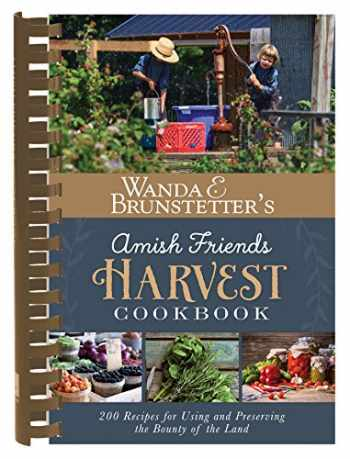 9781630588670-1630588679-Wanda E. Brunstetter's Amish Friends Harvest Cookbook: Over 240 Recipes for Using and Preserving the Bounty of the Land