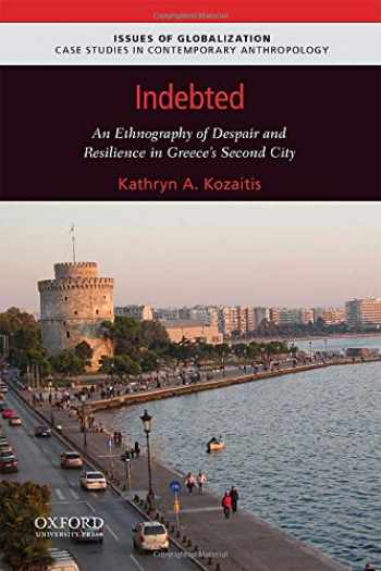 9780190090142-0190090146-Indebted: An Ethnography of Despair and Resilience in Greece's Second City (Issues of Globalization:Case Studies in Contemporary Anthropology)