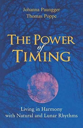 9780615760148-0615760147-The Power of Timing: Living in Harmony with Natural and Lunar Cycles