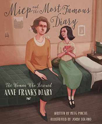 9781534110250-1534110259-Miep and the Most Famous Diary: The Woman Who Rescued Anne Frank's Diary