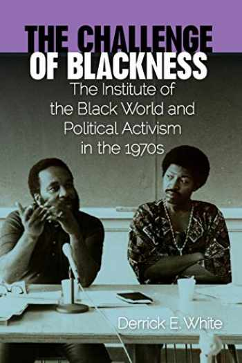9780813044446-0813044448-The Challenge of Blackness: The Institute of the Black World and Political Activism in the 1970s (Southern Dissent)