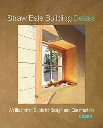 9780865719033-0865719039-Straw Bale Building Details: An Illustrated Guide for Design and Construction