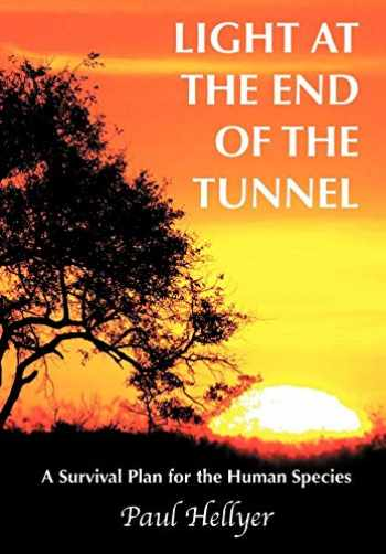 9781449076139-1449076130-Light at the End of the Tunnel: A Survival Plan for the Human Species