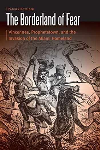 9780803254848-0803254849-The Borderland of Fear: Vincennes, Prophetstown, and the Invasion of the Miami Homeland (Borderlands and Transcultural Studies)