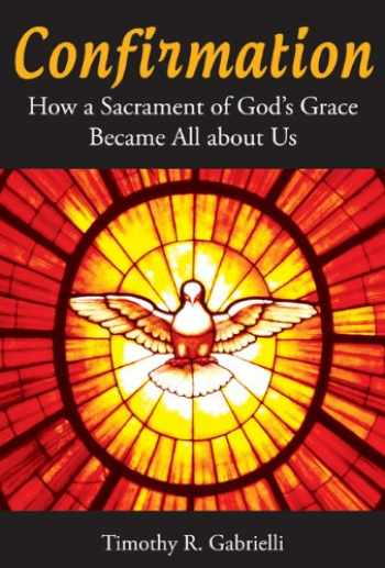 9780814635223-0814635229-Confirmation: How a Sacrament of God's Grace Became All about Us