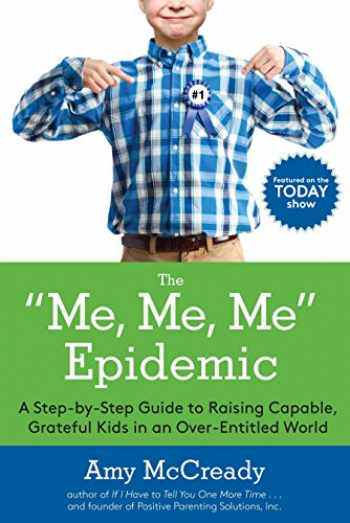 9780399184864-0399184864-The Me, Me, Me Epidemic: A Step-by-Step Guide to Raising Capable, Grateful Kids in an Over-Entitled World