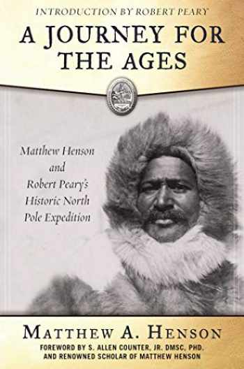 9781510707559-1510707557-A Journey for the Ages: Matthew Henson and Robert Peary?s Historic North Pole Expedition