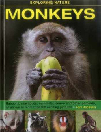 9781861474971-1861474970-Exploring Nature: Monkeys: Baboons, Macaques, Mandrills, Lemurs And Other Primates, All Shown In More Than 180 Enticing Photographs (Exploring Nature (Armadillo))