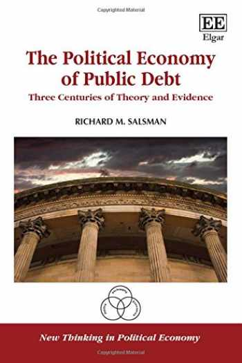 9781785363375-1785363379-The Political Economy of Public Debt: Three Centuries of Theory and Evidence (New Thinking in Political Economy series)