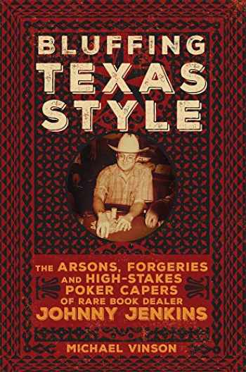 9780806165424-0806165421-Bluffing Texas Style: The Arsons, Forgeries, and High-Stakes Poker Capers of Rare Book Dealer Johnny Jenkins