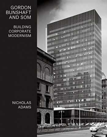 9780300227475-0300227477-Gordon Bunshaft and SOM: Building Corporate Modernism