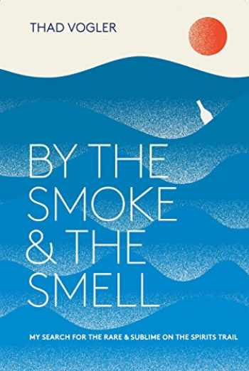 9780399578601-0399578609-By the Smoke and the Smell: My Search for the Rare and Sublime on the Spirits Trail