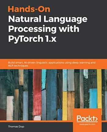 9781789802740-1789802741-Hands-On Natural Language Processing with PyTorch 1.x: Build smart, AI-driven linguistic applications using deep learning and NLP techniques