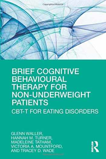 9780367192297-0367192292-Brief Cognitive Behavioural Therapy for Non-Underweight Patients: CBT-T for Eating Disorders