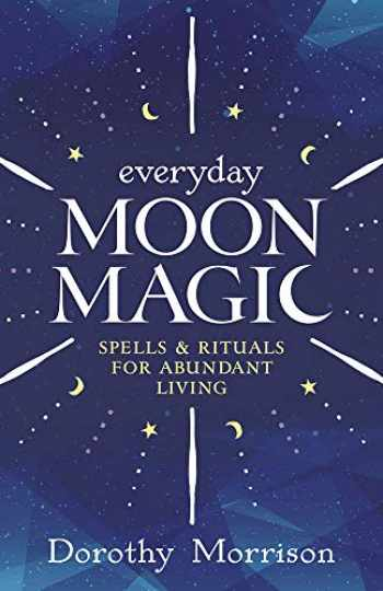 9780738702490-0738702498-Everyday Moon Magic: Spells & Rituals for Abundant Living (Everyday Series, 2)