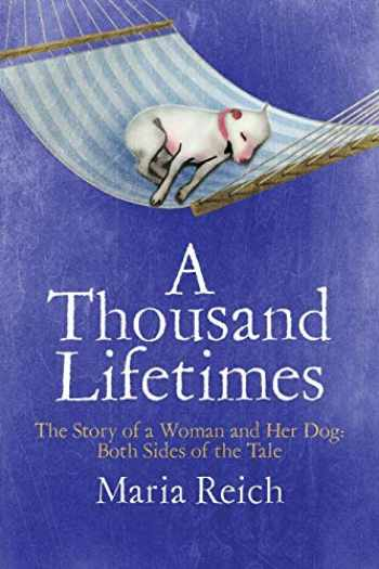 9781732822108-1732822107-A Thousand Lifetimes: The Story of a Woman and Her Dog: Both Sides of the Tale