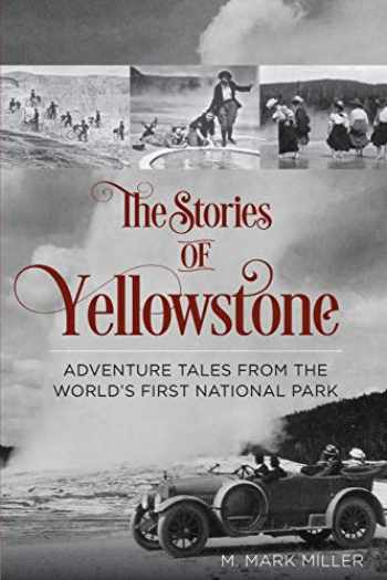 9780762792900-0762792906-The Stories of Yellowstone: Adventure Tales from the World's First National Park