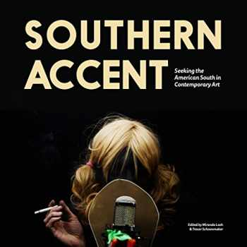 9780938989387-0938989383-Southern Accent: Seeking the American South in Contemporary Art