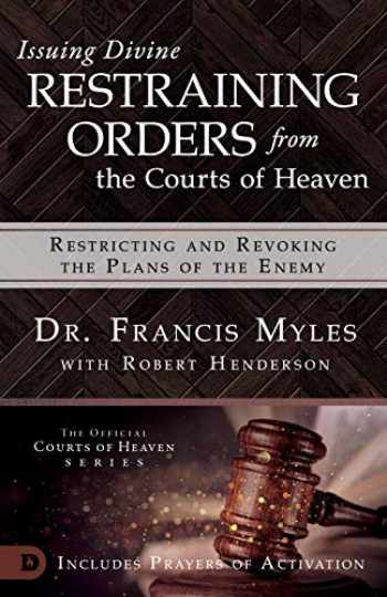 9780768445589-0768445582-Issuing Divine Restraining Orders from Courts of Heaven: Restricting and Revoking the Plans of the Enemy