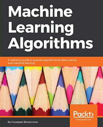 9781785889622-1785889621-Machine Learning Algorithms: A reference guide to popular algorithms for data science and machine learning
