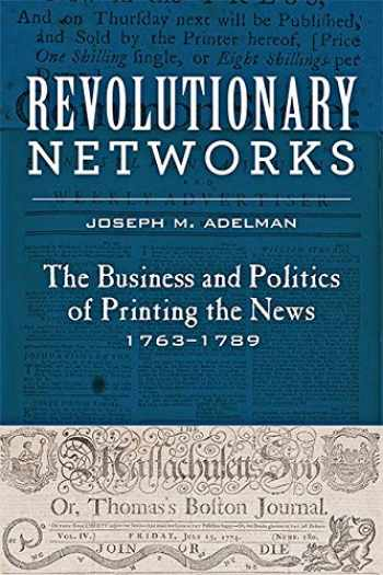 9781421428604-1421428601-Revolutionary Networks: The Business and Politics of Printing the News, 1763–1789 (Studies in Early American Economy and Society from the Library Company of Philadelphia)