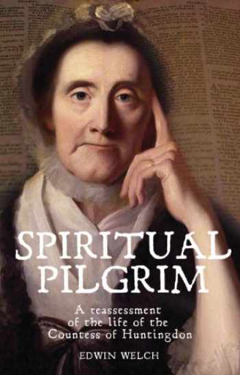 9781783160020-1783160020-Spiritual Pilgrim: A Reassessment of the Life of the Countess of Huntingdon