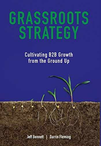 9780578550060-0578550067-Grassroots Strategy: Cultivating B2B Growth from the Ground Up