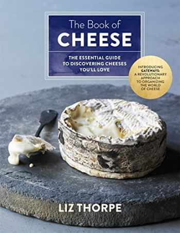 9781250063458-1250063450-The Book of Cheese: The Essential Guide to Discovering Cheeses You'll Love