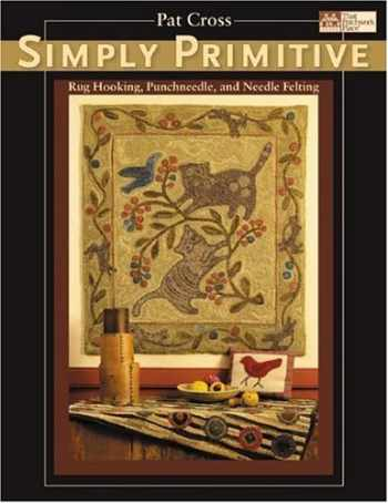 9781564776570-1564776573-Simply Primitive: Rug Hooking, Punchneedle, And Needle Felting (That Patchwork Place)