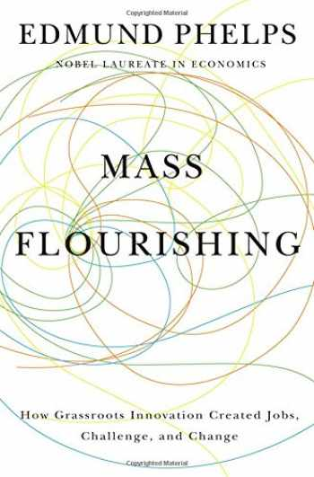9780691165790-0691165793-Mass Flourishing: How Grassroots Innovation Created Jobs, Challenge, and Change
