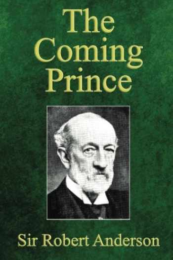 9780615965888-0615965881-The Coming Prince: The Marvelous Prophecy of Daniel's Seventy Weeks Concerning the Antichrist
