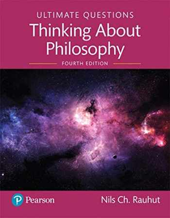 9780135607886-0135607884-Ultimate Questions: Thinking about Philosophy [RENTAL EDITION] (4th Edition)