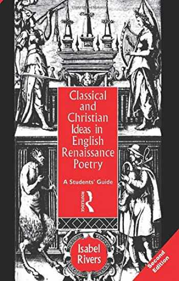 9780415106474-0415106478-Classical and Christian Ideas in English Renaissance Poetry