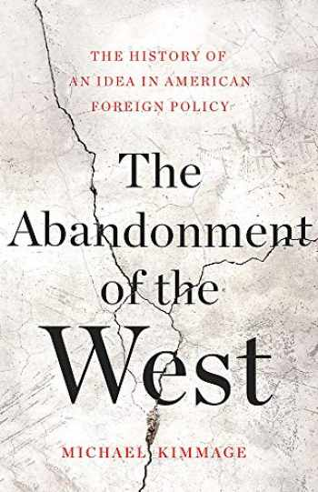 9780465055906-0465055907-The Abandonment of the West: The History of an Idea in American Foreign Policy