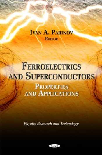 9781613245187-1613245181-Ferroelectrics and Superconductors: Properties and Applications (Physics Research and Technology)