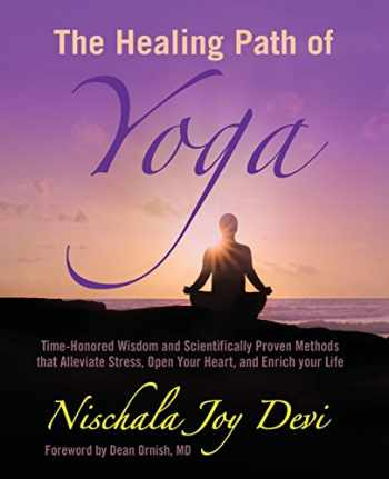 9781499549126-1499549121-The Healing Path of Yoga: Time-Honored Wisdom and Scientifically Proven Methods that Alleviate Stress, Open Your Heart, and Enrich your Life