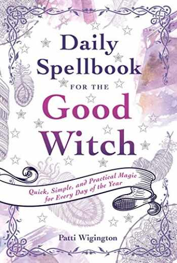 9781454927785-145492778X-Daily Spellbook for the Good Witch: Quick, Simple, and Practical Magic for Every Day of the Year