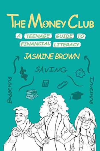 9781734266207-1734266201-The Money Club: A Teenage Guide to Financial Literacy