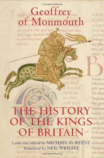 9781843834410-1843834413-The History of the Kings of Britain: An edition and translation of the De gestis Britonum [Historia Regum Brittannie] (Arthurian Studies) (Volume 69)