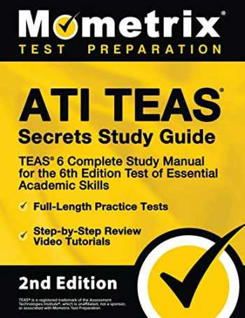 9781516746040-151674604X-ATI TEAS Secrets Study Guide: TEAS 6 Complete Study Manual, Full-Length Practice Tests, Review Video Tutorials for the 6th Edition Test of Essential Academic Skills: [2nd Edition]
