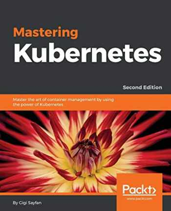 9781788999786-1788999789-Mastering Kubernetes: Master the art of container management by using the power of Kubernetes, 2nd Edition