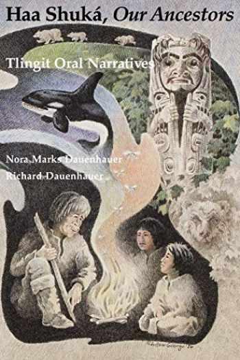 9780295964959-0295964952-Haa Shuká, Our Ancestors: Tlingit Oral Narratives (Classics of Tlingit Oral Literature)
