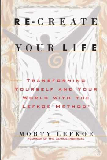 9780615782386-0615782388-Re-Create Your Life: Transforming Your Life And Your World With The Lefkoe Method