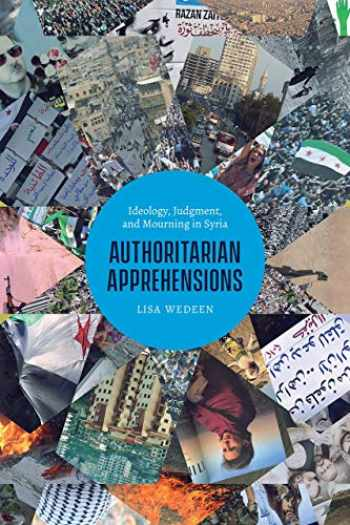 9780226650609-022665060X-Authoritarian Apprehensions: Ideology, Judgment, and Mourning in Syria (Chicago Studies in Practices of Meaning)