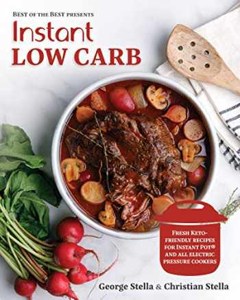 9780937552056-0937552054-Instant Low Carb - Fresh Keto-Friendly Recipes For Instant Pot And All Electric Pressure Cookers (Best of the Best Presents)